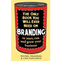 The Only Book You Will Ever Need on Branding : to start, run and grow your business