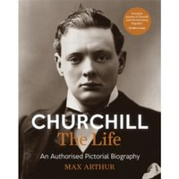 Churchill: The Life : An authorised pictorial biography