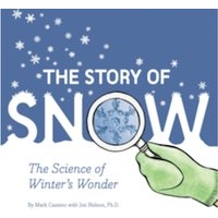 The Story of Snow : The Science of Winter's Wonder