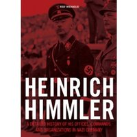 Heinrich Himmler : A Detailed History of his Offices Commands & Organizations in Nazi Germany
