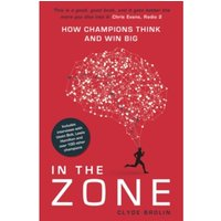 In The Zone : How Champions Think and Win Big