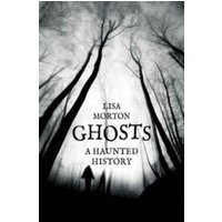 Ghosts : A Haunted History