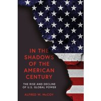 In the Shadows of the American Century : The Rise and Decline of US Global Power