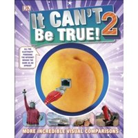It Can't Be True 2! : More Incredible Visual Comparisons