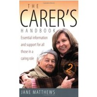 The Carer's Handbook 2nd Edition : Essential Information and Support for All Those in a Caring Role