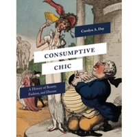 Consumptive Chic : A History of Beauty, Fashion, and Disease