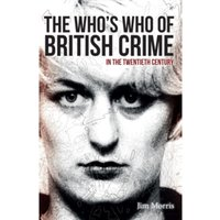 The Who's Who of British Crime : In the Twentieth Century