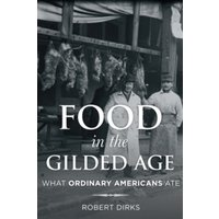 Food in the Gilded Age : What Ordinary Americans