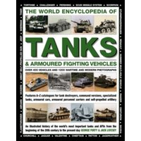 The World Encyclopedia of Tanks & Armoured Fighting Vehicles: Over 400 Vehicles and 1200 Wartime and Modern Photographs...