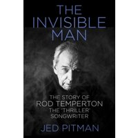 The Invisible Man : The Story of Rod Temperton, the 'thriller' Songwriter