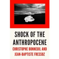 The Shock of the Anthropocene : The Earth, History, and Us