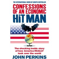Confessions of an Economic Hit Man : The shocking story of how America really took over the world