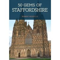 50 Gems of Staffordshire : The History & Heritage of the Most Iconic Places