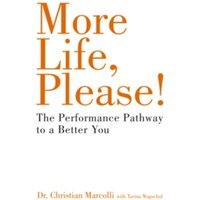 More Life, Please! : The Performance Pathway to a Better You