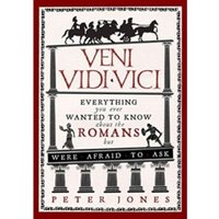 Veni, Vidi, Vici : Everything You Ever Wanted to Know About the Romans but Were Afraid to Ask