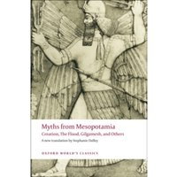 Myths from Mesopotamia : Creation, The Flood, Gilgamesh, and Others