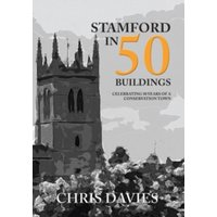 Stamford in 50 Buildings : Celebrating 50 years of a Conservation Town