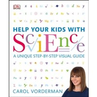 Help Your Kids with Science : A Unique Step-by-Step Visual Guide