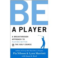 Be a Player : A Breakthrough Approach to Playing Better ON the Golf Course