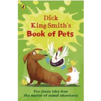 Dick King-Smith's Book of Pets : Five classic tales from the master of animal adventures