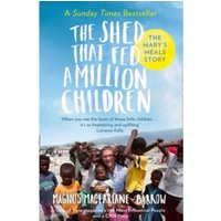 The Shed That Fed a Million Children : The Mary's Meals Story