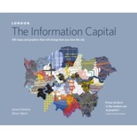 LONDON: The Information Capital: 100 maps and graphics that will change how you view the city by Oliver Uberti, James...