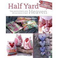 Half Yard (TM) Heaven : Easy Sewing Projects Using Leftover Pieces of Fabric