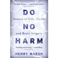Do No Harm : Stories of Life, Death and Brain Surgery