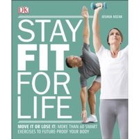 Stay Fit For Life : Move It or Lose It: More than 60 Smart Exercises to Future-Proof your Body