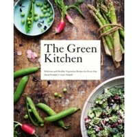 The Green Kitchen : Delicious and Healthy Vegetarian Recipes for Every Day