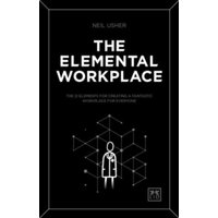 The Elemental Workplace : How to create a fantastic workplace for everyone