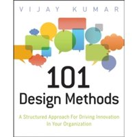 101 Design Methods : a Structured Approach for Driving Innovation in Your Organization