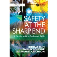 Safety at the Sharp End : A Guide to Non-Technical Skills