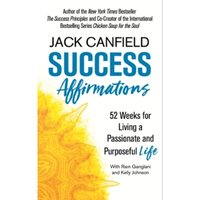 Success Affirmations : 52 Weeks for Living a Passionate and Purposeful Life