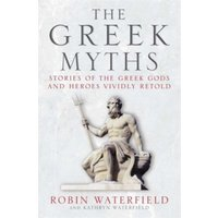 The Greek Myths : Stories of the Greek Gods and Heroes Vividly Retold