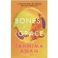 The Bones of Grace by Tahmima Anam (Hardback, 2016)