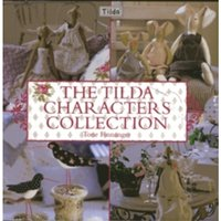 The Tilda Characters Collection: Birds, Bunnies, Angels and Dolls by Tone Finnanger (Hardback, 2010)