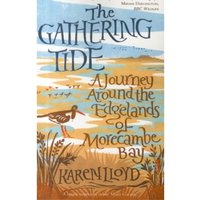 The Gathering Tide : A Journey Around the Edgelands of Morecambe Bay