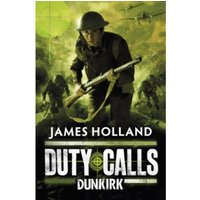 Duty Calls: Dunkirk by James Holland (Paperback, 2011)
