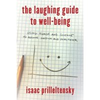 The Laughing Guide to Well-Being : Using Humor and Science to Become Happier and Healthier