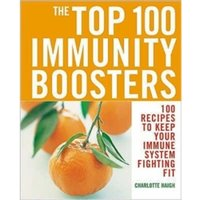 The Top 100 Immunity Boosters: 100 Recipes to Keep Your Immune System Fighting Fit by Charlotte Haigh (Paperback, 2005)