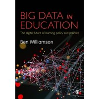 Big Data in Education : The digital future of learning, policy and practice