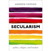 Secularism : Politics, Religion, and Freedom