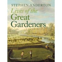 Lives of the Great Gardeners by Stephen Anderton (Hardback, 2016)