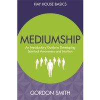 Mediumship : An Introductory Guide to Developing Spiritual Awareness and Intuition