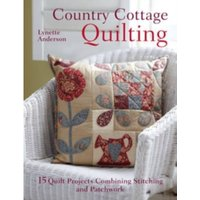 Country Cottage Quilting: Over 20 Quirky Quilt Projects Combining Stitchery with Patchwork by Lynette Anderson (Paperback,...