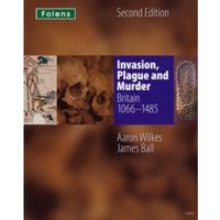 KS3 History by Aaron Wilkes: Invasion, Plague & Murder Student Book (1066-1485)