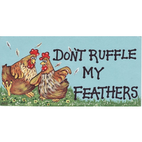 Don't Ruffle My Feathers Smiley Sign