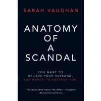 Anatomy of a Scandal : The Sunday Times bestseller everyone is talking about