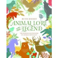 Animal Lore and Legend : The Wisdom and Wonder of Animals Revealed